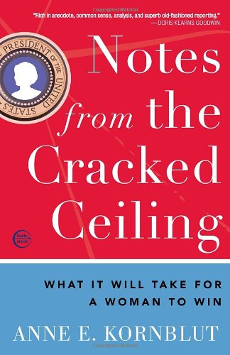 Notes from the Cracked Ceiling What It Will Take for a Woman to Win  2011 edition cover