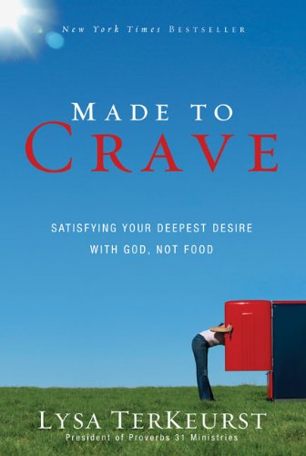 Made to Crave Satisfying Your Deepest Desire with God, Not Food  2010 edition cover