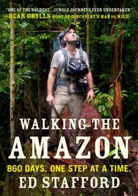 Walking the Amazon 860 Days. One Step at a Time  2012 edition cover