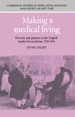 Making a Medical Living Doctors and Patients in the English Market for Medicine, 1720-1911  1994 9780521345262 Front Cover