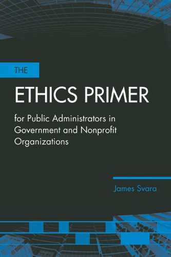 Ethics Primer for Public Administrators in Government and Nonprofit Organizations   2007 edition cover