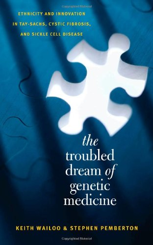 Troubled Dream of Genetic Medicine Ethnicity and Innovation in Tay-Sachs, Cystic Fibrosis, and Sickle Cell Disease  2006 edition cover