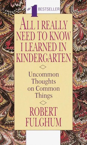 All I Really Need to Know I Learned in Kindergarten Uncommon Thoughts on Common Things N/A edition cover