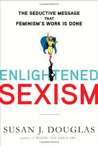 Enlightened Sexism The Seductive Message That Feminism's Work Is Done  2010 edition cover