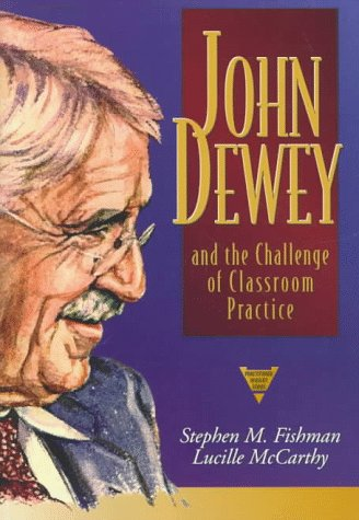 John Dewey and the Challenge of Classroom Practice   1998 edition cover