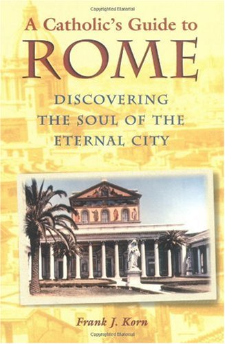 Catholic's Guide to Rome Discovering the Soul of the Eternal City  2000 edition cover