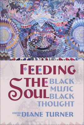 Feeding the Soul Black Music, Black Thought  2011 9780883782262 Front Cover