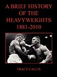 A Brief History of the Heavyweights 1881-2010  0 edition cover