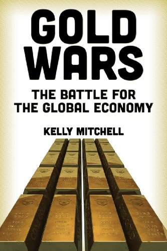 Gold Wars The Battle for the Global Economy N/A 9780986036262 Front Cover