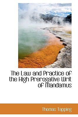 Law and Practice of the High Prerogative Writ of Mandamus N/A 9781115275262 Front Cover