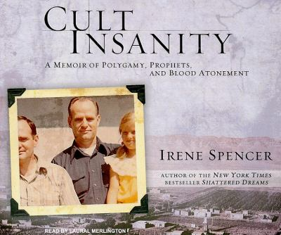 Cult Insanity: A Memoir of Polygamy, Prophets, and Blood Atonement  2009 9781400113262 Front Cover
