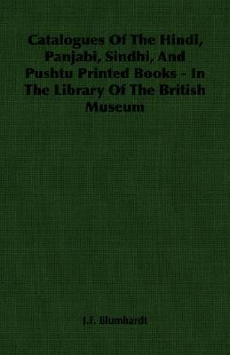 Catalogues of the Hindi, Panjabi, Sindhi, and Pushtu Printed Books - in the Library of the British Museum  N/A 9781406757262 Front Cover