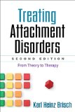Treating Attachment Disorders, Second Edition From Theory to Therapy 2nd 2012 (Revised) 9781462519262 Front Cover