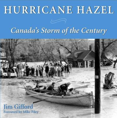 Hurricane Hazel Canada's Storm of the Century  2004 9781550025262 Front Cover