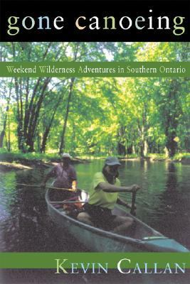 Gone Canoeing Wilderness Weekends in Southern Ontario  2001 9781550463262 Front Cover