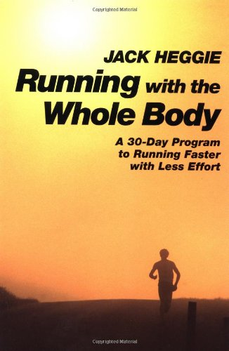 Running with the Whole Body A 30-Day Program to Running Faster with Less Effort 2nd 9781556432262 Front Cover