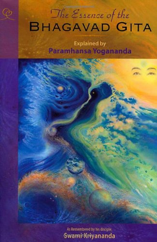 Essence of the Bhagavad Gita Explained by Paramhansa Yogananda, as Remembered by His Disciple, Swami Kriyananda 2nd 2007 (Revised) edition cover