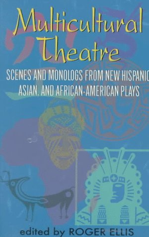 Multicultural Theatre Scenes and Monologs from New Hispanic, Asian and African-American Plays N/A edition cover