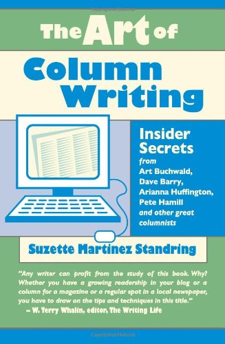 Art of Column Writing Insider Secrets from Art Buchwald, Dave Barry, Arianna Huffington, Pete Hamill and Other Great Columnists N/A edition cover