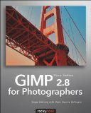 GIMP 2. 8 for Photographers Image Editing with Open Source Software  2013 9781937538262 Front Cover