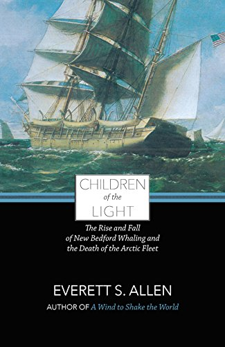 Children of the Light The Rise and Fall of New Bedford Whaling and the Death of the Arctic Fleet N/A 9781938700262 Front Cover