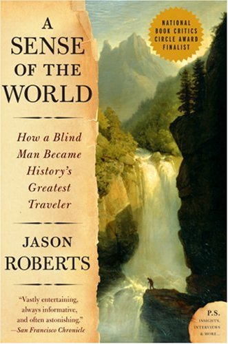 Sense of the World How a Blind Man Became History's Greatest Traveler N/A 9780007161263 Front Cover