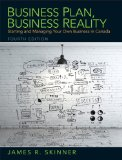 Business Plan, Business Reality Starting and Managing Your Own Business in Canada 4th 2015 9780133370263 Front Cover