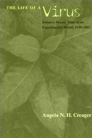 Life of a Virus Tobacco Mosaic Virus as an Experimental Model, 1930-1965 2nd 2001 9780226120263 Front Cover
