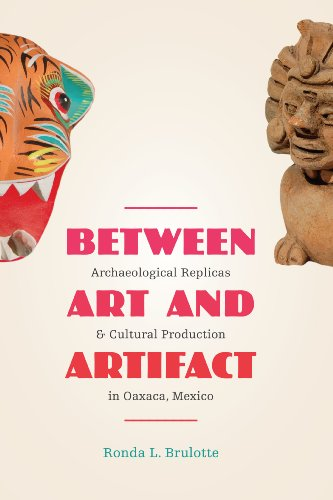 Between Art and Artifact Archaeological Replicas and Cultural Production in Oaxaca, Mexico  2012 edition cover