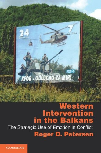 Western Intervention in the Balkans The Strategic Use of Emotion in Conflict  2011 edition cover