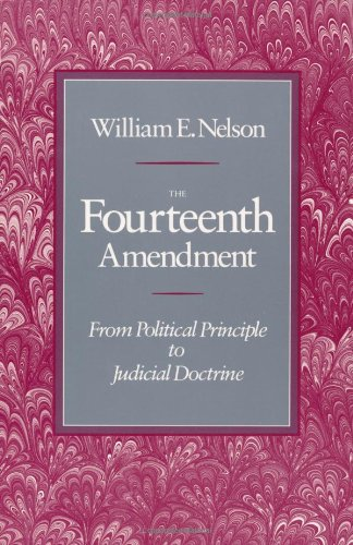 Fourteenth Amendment From Political Principle to Judicial Doctrine  1988 edition cover