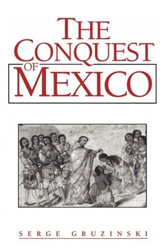 Conquest of Mexico Westernization of Indian Societies from the 16th to the 18th Century  1993 9780745612263 Front Cover