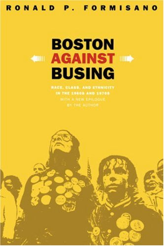 Boston Against Busing Race, Class, and Ethnicity in the 1960s and 1970s 2nd 2004 edition cover