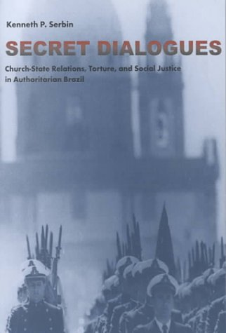 Secret Dialogues Church-State Relations, Torture and Social Justice in Authoritarian Brazil  2000 edition cover