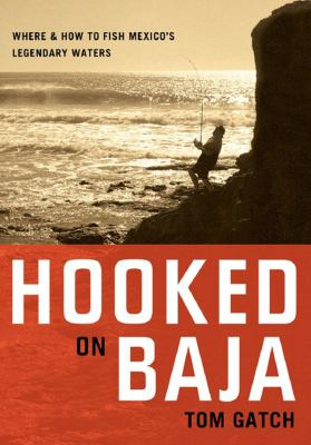 Hooked on Baja Where and How to Fish Mexico's Legendary Waters  2007 9780881507263 Front Cover