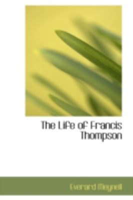 Life of Francis Thompson  N/A 9781113160263 Front Cover