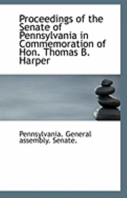 Proceedings of the Senate of Pennsylvania in Commemoration of Hon Thomas B Harper  N/A 9781113326263 Front Cover