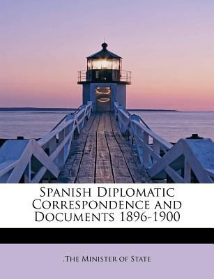 Spanish Diplomatic Correspondence and Documents 1896-1900  N/A 9781116226263 Front Cover