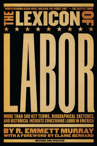 Lexicon of Labor More Than 500 Key Terms, Biographical Sketches, and Historical Insights Concerning Labor in America  2009 (Revised) 9781595582263 Front Cover