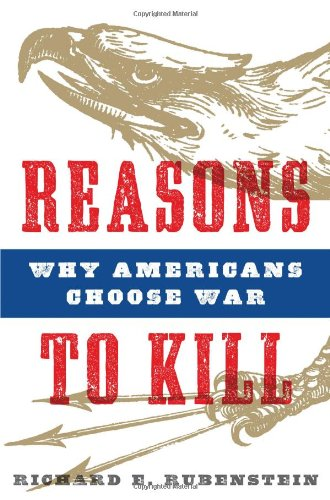 Reasons to Kill Why Americans Choose War  2010 edition cover