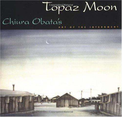 Topaz Moon Chiura Obata's Art of the Internment  2000 edition cover