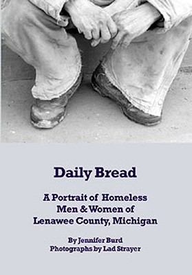 Daily Bread A Portrait of Homeless Men and Women  2009 9781933964263 Front Cover