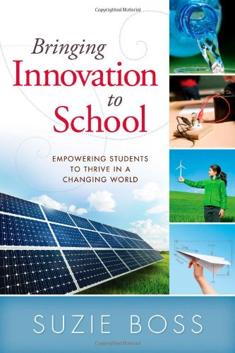 Bringing Innovation to School Empowering Students to Thrive in a Changing World  2012 9781936765263 Front Cover