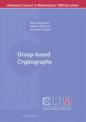 Group-Based Cryptography   2008 9783764388263 Front Cover