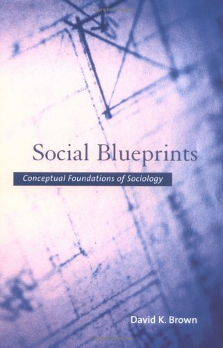 Social Blueprints Conceptual Foundations of Sociology  2004 9780195162264 Front Cover
