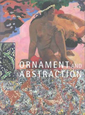 Ornament and Abstraction The Dialogue Between Non Western, Modern and Contemporary Art  2001 9780300092264 Front Cover