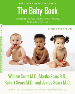 Baby Book Everything You Need to Know about Your Baby from Birth to Age Two  2013 (Revised) 9780316198264 Front Cover