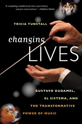 Changing Lives Gustavo Dudamel, el Sistema, and the Transformative Power of Music N/A edition cover