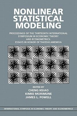Nonlinear Statistical Modeling Proceedings of the Thirteenth International Symposium in Economic Theory and Econometrics: Essays in Honor of Takeshi Amemiya  2010 9780521169264 Front Cover