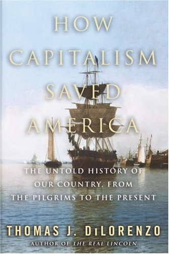 How Capitalism Saved America The Untold History of Our Country, from the Pilgrims to the Present  2004 9780761525264 Front Cover